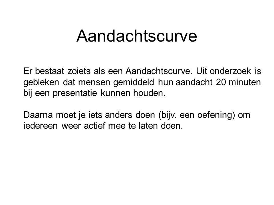 Aandachtscurve Er bestaat zoiets als een Aandachtscurve. Uit onderzoek is gebleken dat mensen gemiddeld hun aandacht 20 minuten bij een presentatie ku