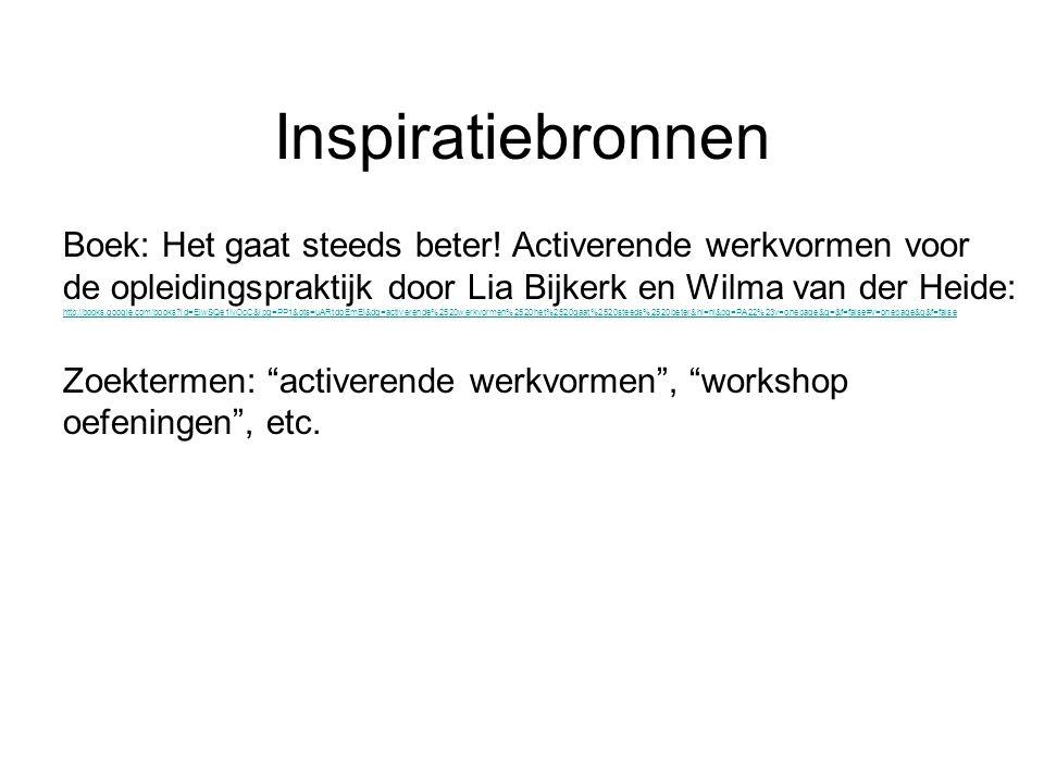 Inspiratiebronnen Boek: Het gaat steeds beter! Activerende werkvormen voor de opleidingspraktijk door Lia Bijkerk en Wilma van der Heide: http://books
