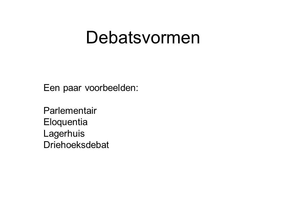 Debatsvormen Een paar voorbeelden: Parlementair Eloquentia Lagerhuis Driehoeksdebat