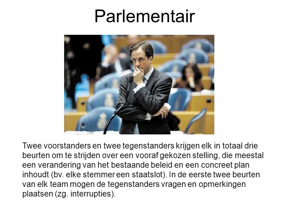 Parlementair Twee voorstanders en twee tegenstanders krijgen elk in totaal drie beurten om te strijden over een vooraf gekozen stelling, die meestal e