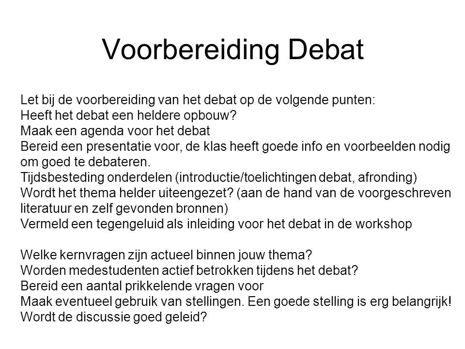 Voorbereiding Debat Let bij de voorbereiding van het debat op de volgende punten: Heeft het debat een heldere opbouw? Maak een agenda voor het debat B