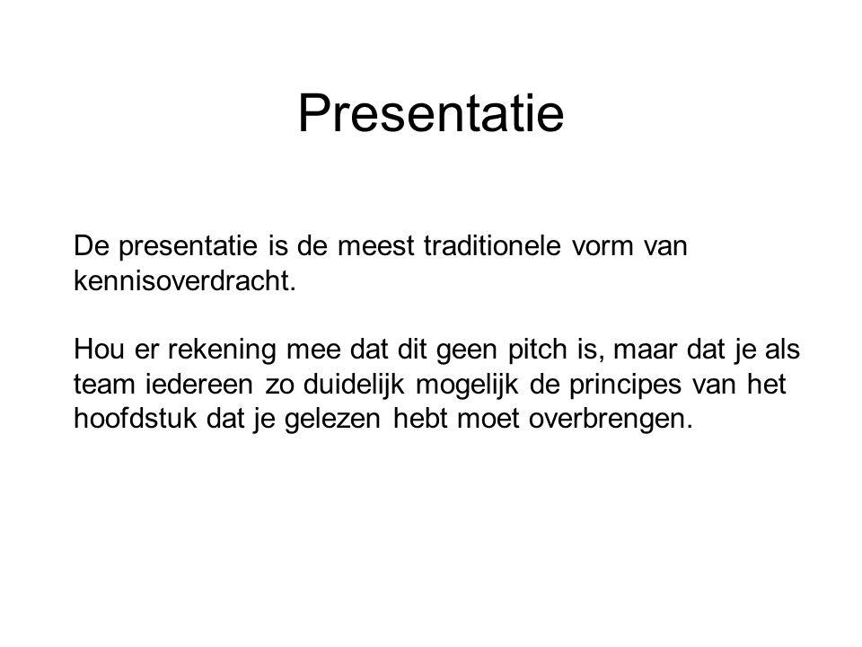 Presentatie De presentatie is de meest traditionele vorm van kennisoverdracht. Hou er rekening mee dat dit geen pitch is, maar dat je als team iederee