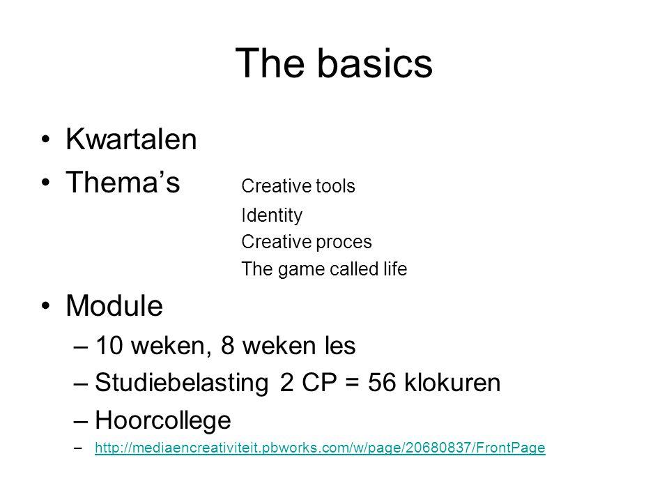 The basics Kwartalen Thema's Creative tools Identity Creative proces The game called life Module –10 weken, 8 weken les –Studiebelasting 2 CP = 56 klokuren –Hoorcollege –http://mediaencreativiteit.pbworks.com/w/page/20680837/FrontPagehttp://mediaencreativiteit.pbworks.com/w/page/20680837/FrontPage