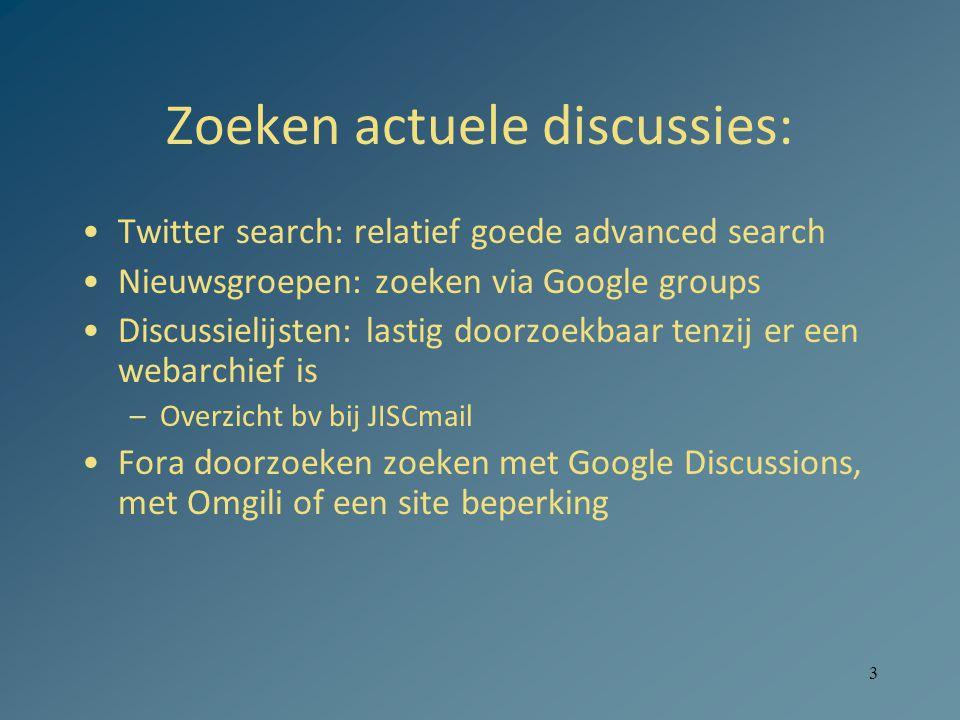 3 Zoeken actuele discussies: Twitter search: relatief goede advanced search Nieuwsgroepen: zoeken via Google groups Discussielijsten: lastig doorzoekbaar tenzij er een webarchief is –Overzicht bv bij JISCmail Fora doorzoeken zoeken met Google Discussions, met Omgili of een site beperking