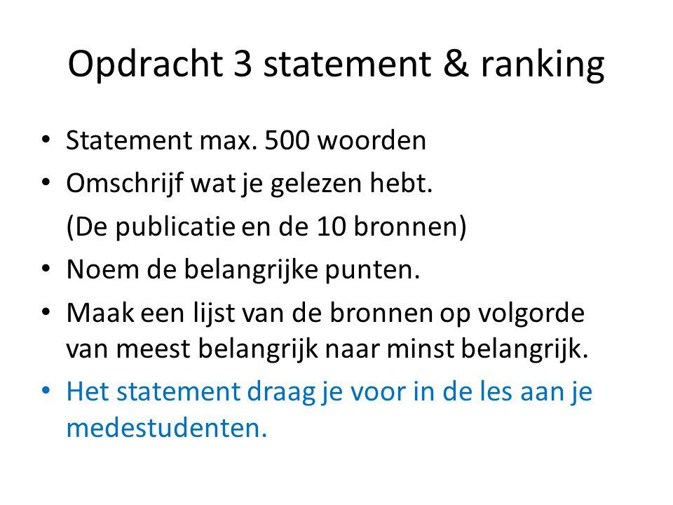 Opdracht 3 statement & ranking Statement max. 500 woorden Omschrijf wat je gelezen hebt. (De publicatie en de 10 bronnen) Noem de belangrijke punten.
