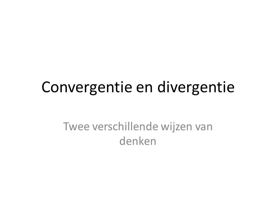 Convergentie en divergentie Twee verschillende wijzen van denken