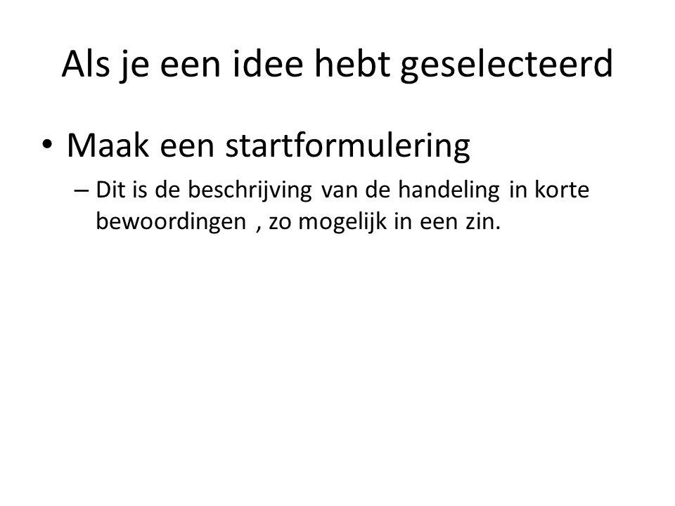 Als je een idee hebt geselecteerd Maak een startformulering – Dit is de beschrijving van de handeling in korte bewoordingen, zo mogelijk in een zin.