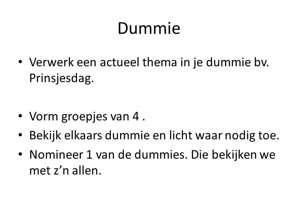 Dummie Verwerk een actueel thema in je dummie bv. Prinsjesdag. Vorm groepjes van 4. Bekijk elkaars dummie en licht waar nodig toe. Nomineer 1 van de d