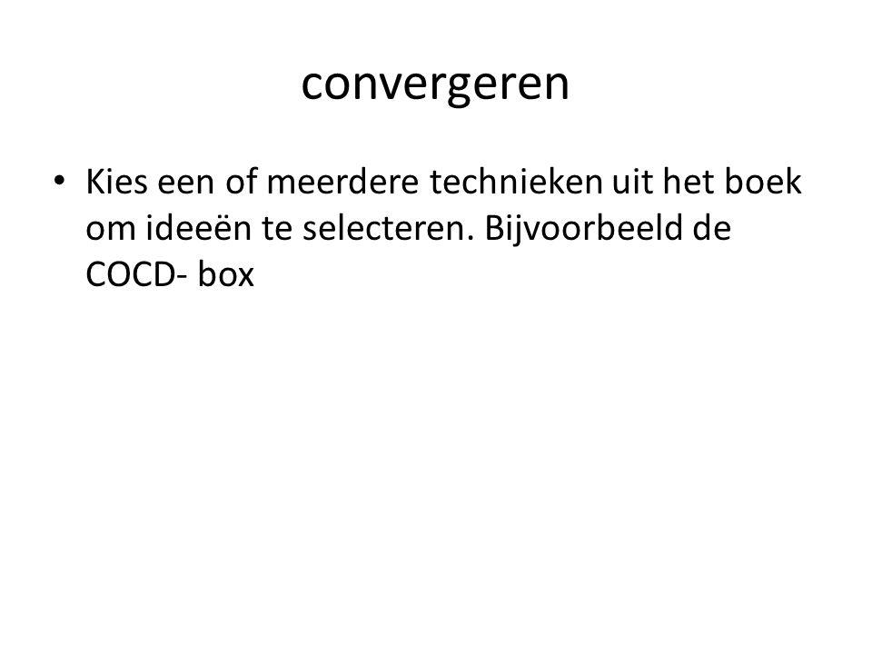 convergeren Kies een of meerdere technieken uit het boek om ideeën te selecteren. Bijvoorbeeld de COCD- box
