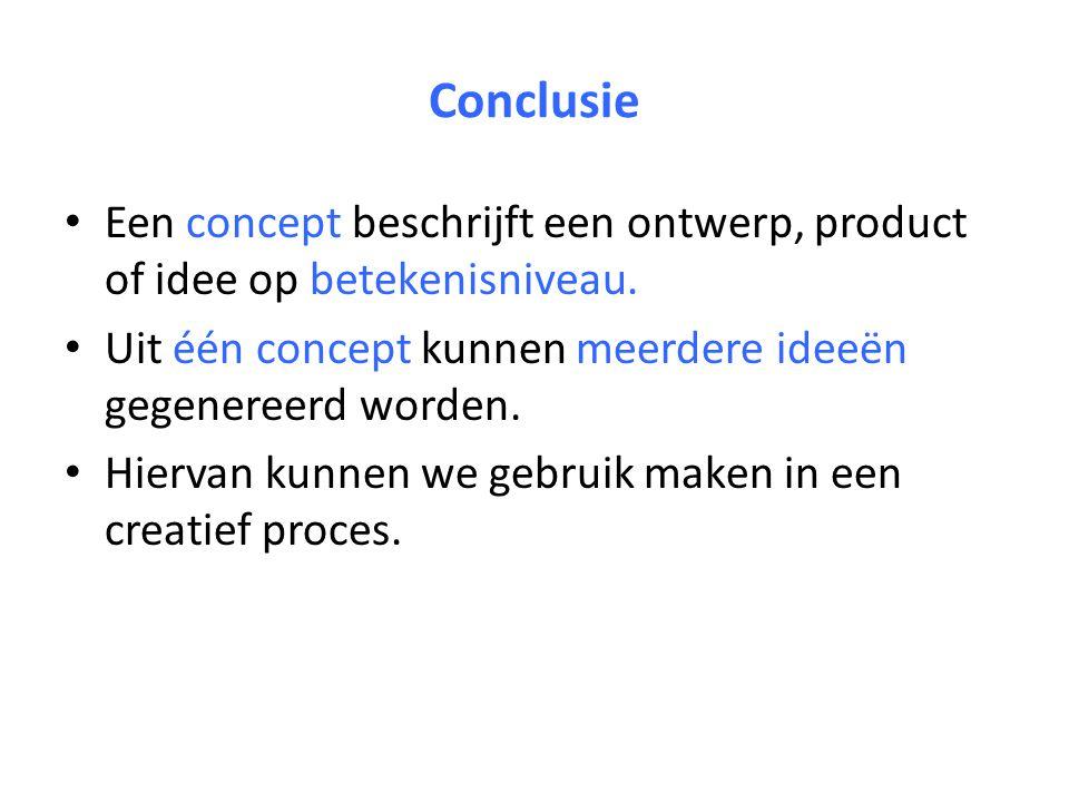 Conclusie Een concept beschrijft een ontwerp, product of idee op betekenisniveau.