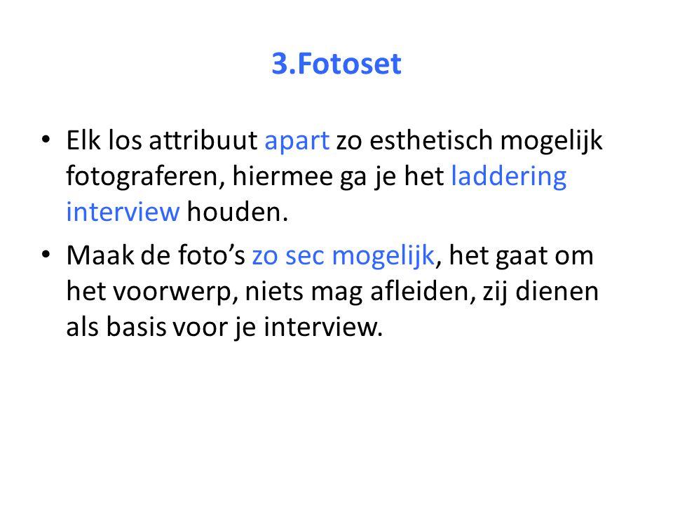 3.Fotoset Elk los attribuut apart zo esthetisch mogelijk fotograferen, hiermee ga je het laddering interview houden.
