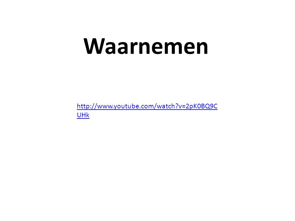 http://www.youtube.com/watch?v=2pK0BQ9C UHk Waarnemen