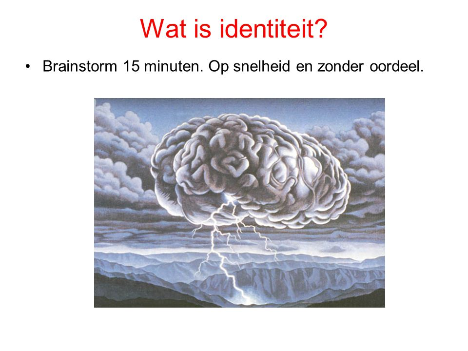 Wat is identiteit Brainstorm 15 minuten. Op snelheid en zonder oordeel.