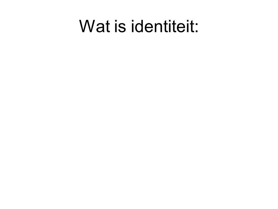 Wat is identiteit: