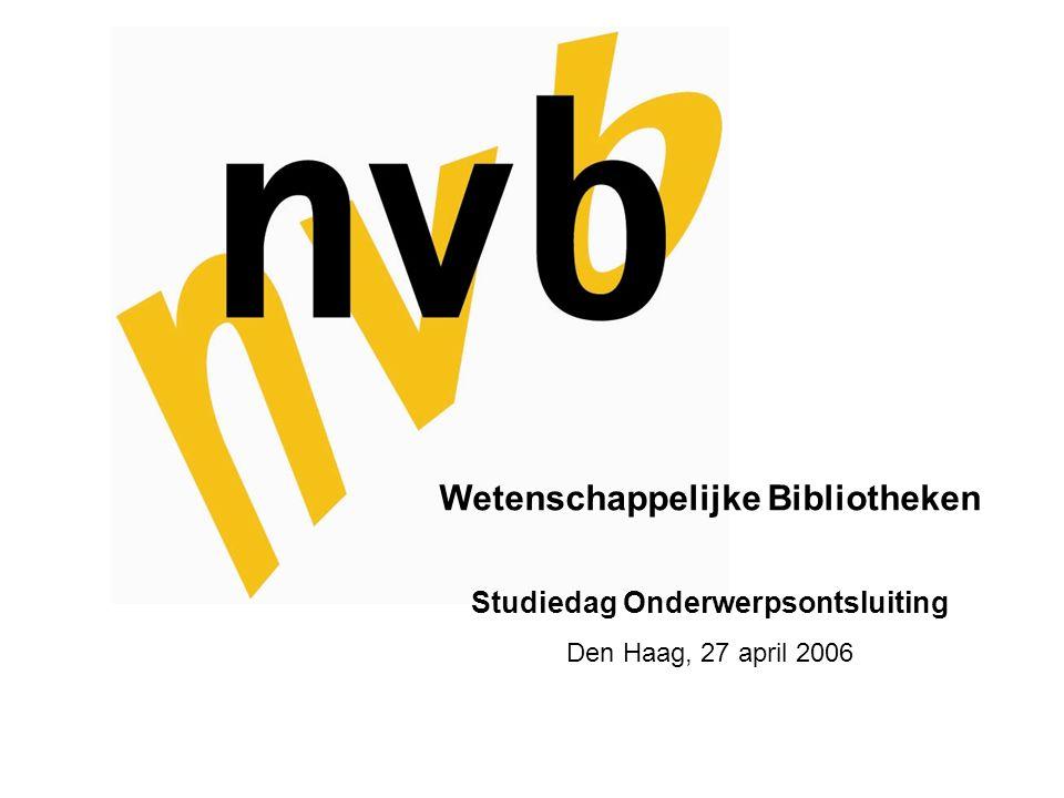 Wetenschappelijke Bibliotheken Studiedag Onderwerpsontsluiting Den Haag, 27 april 2006