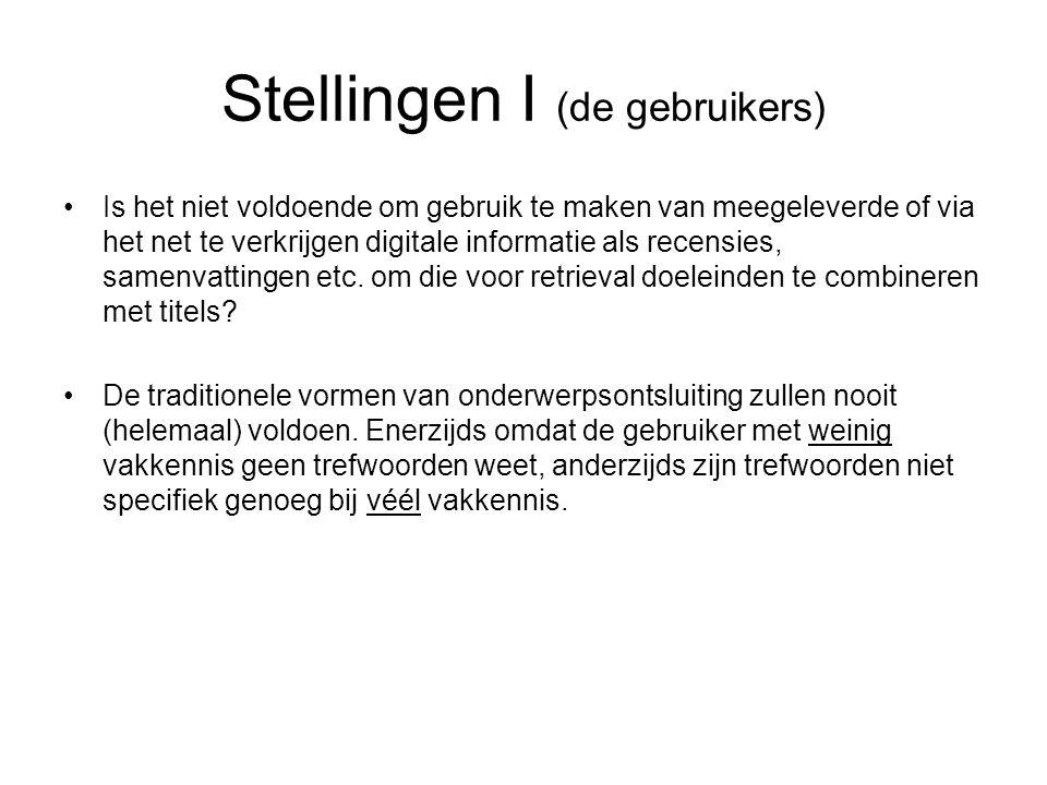 Stellingen I (de gebruikers) Is het niet voldoende om gebruik te maken van meegeleverde of via het net te verkrijgen digitale informatie als recensies