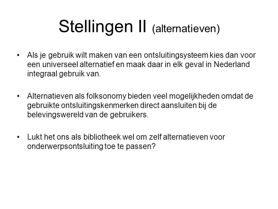 Stellingen II (alternatieven) Als je gebruik wilt maken van een ontsluitingsysteem kies dan voor een universeel alternatief en maak daar in elk geval in Nederland integraal gebruik van.
