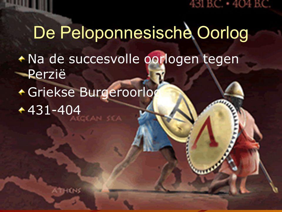De Peloponnesische Oorlog Na de succesvolle oorlogen tegen Perzië Griekse Burgeroorlog 431-404