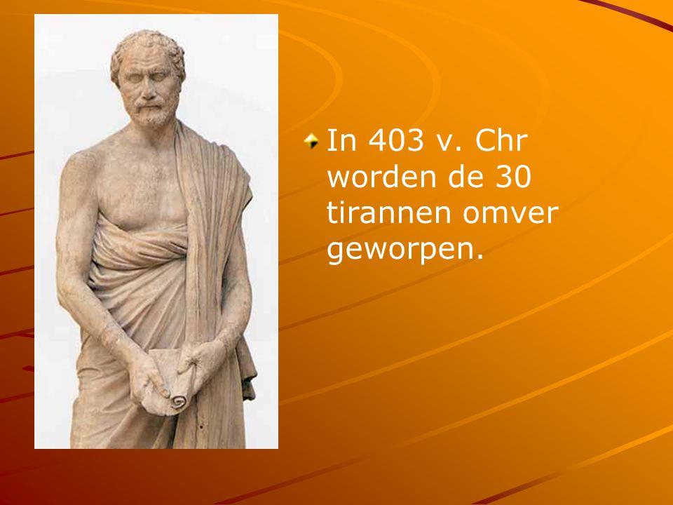 In 403 v. Chr worden de 30 tirannen omver geworpen.