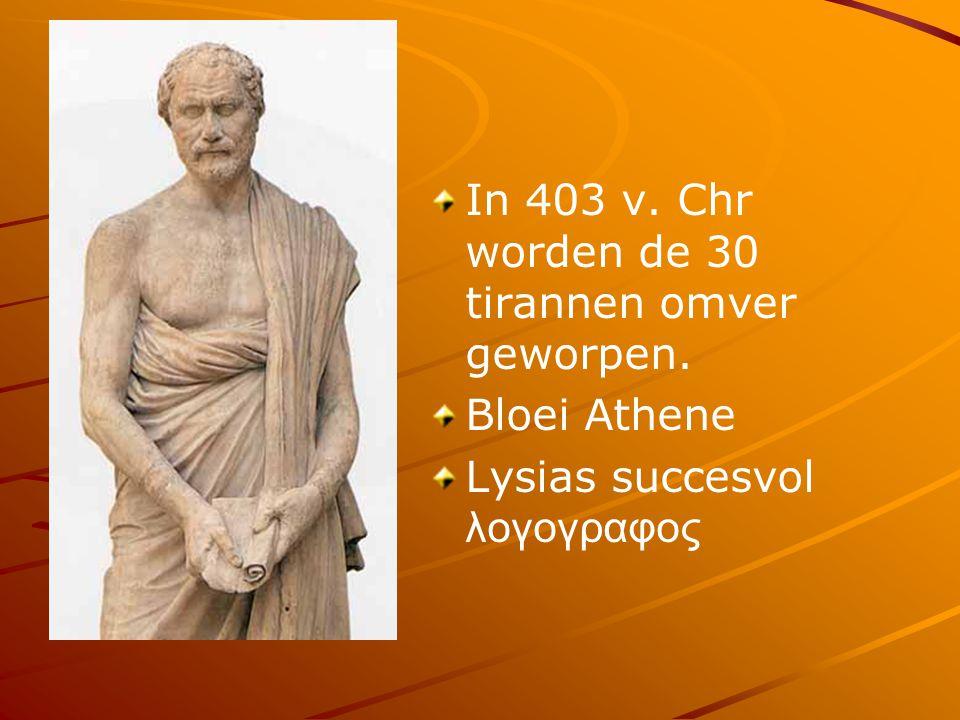 In 403 v. Chr worden de 30 tirannen omver geworpen. Bloei Athene Lysias succesvol λογογραφος