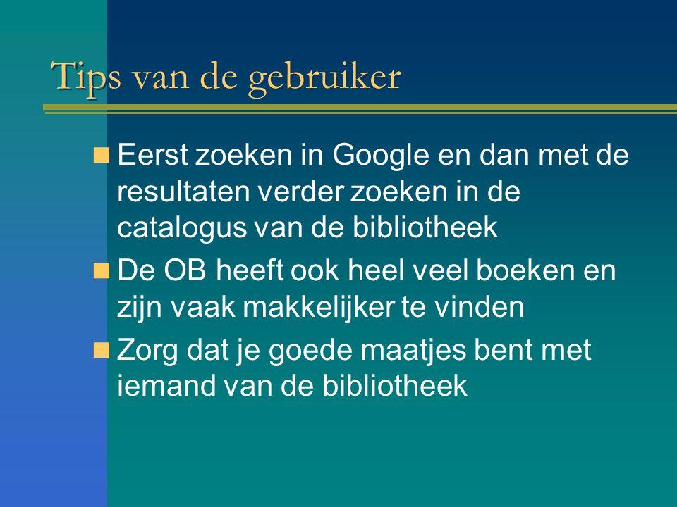 Tips van de gebruiker Eerst zoeken in Google en dan met de resultaten verder zoeken in de catalogus van de bibliotheek De OB heeft ook heel veel boeken en zijn vaak makkelijker te vinden Zorg dat je goede maatjes bent met iemand van de bibliotheek