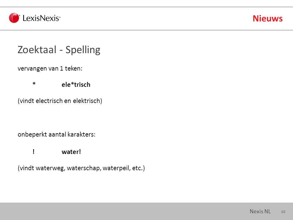10 Nexis NL Nieuws vervangen van 1 teken: *ele*trisch (vindt electrisch en elektrisch) onbeperkt aantal karakters: !water.