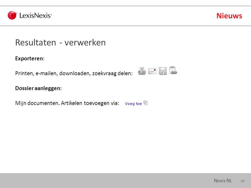 20 Nexis NL Nieuws Exporteren: Printen, e-mailen, downloaden, zoekvraag delen: Dossier aanleggen: Mijn documenten.