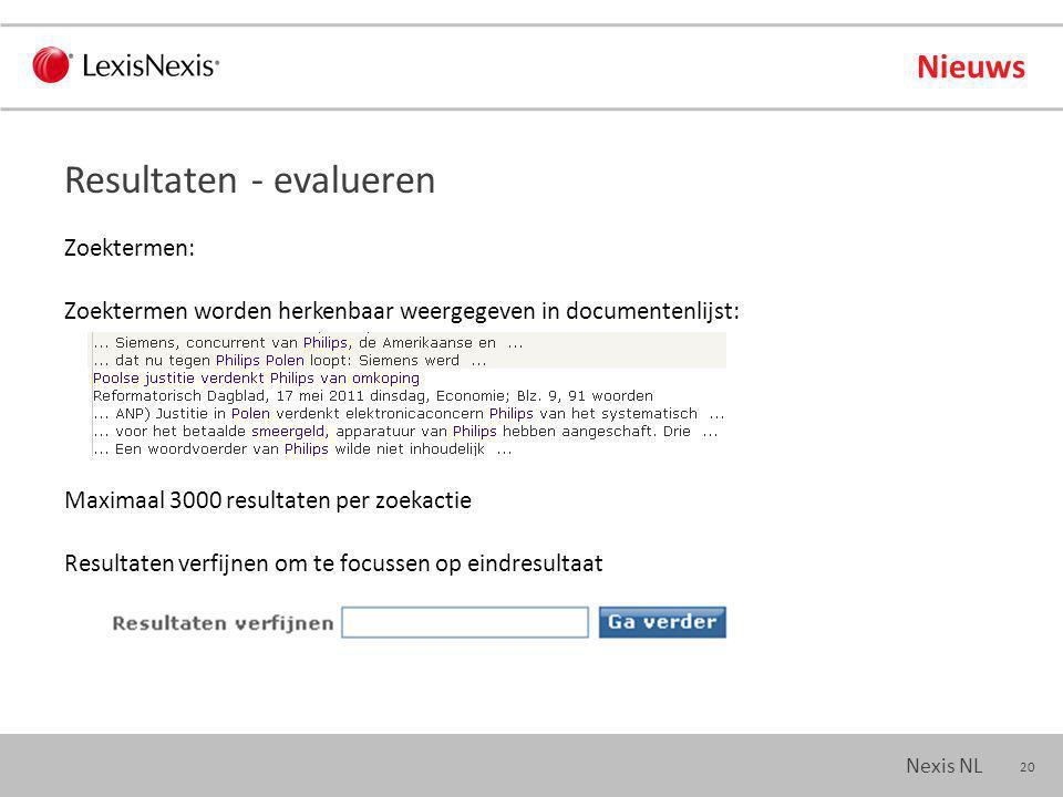 20 Nexis NL Nieuws Zoektermen: Zoektermen worden herkenbaar weergegeven in documentenlijst: Maximaal 3000 resultaten per zoekactie Resultaten verfijnen om te focussen op eindresultaat Resultaten - evalueren