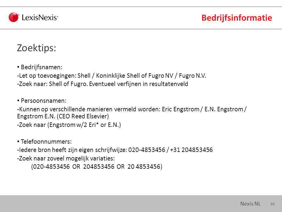 30 Nexis NL Bedrijfsinformatie Zoektips: Bedrijfsnamen: -Let op toevoegingen: Shell / Koninklijke Shell of Fugro NV / Fugro N.V.