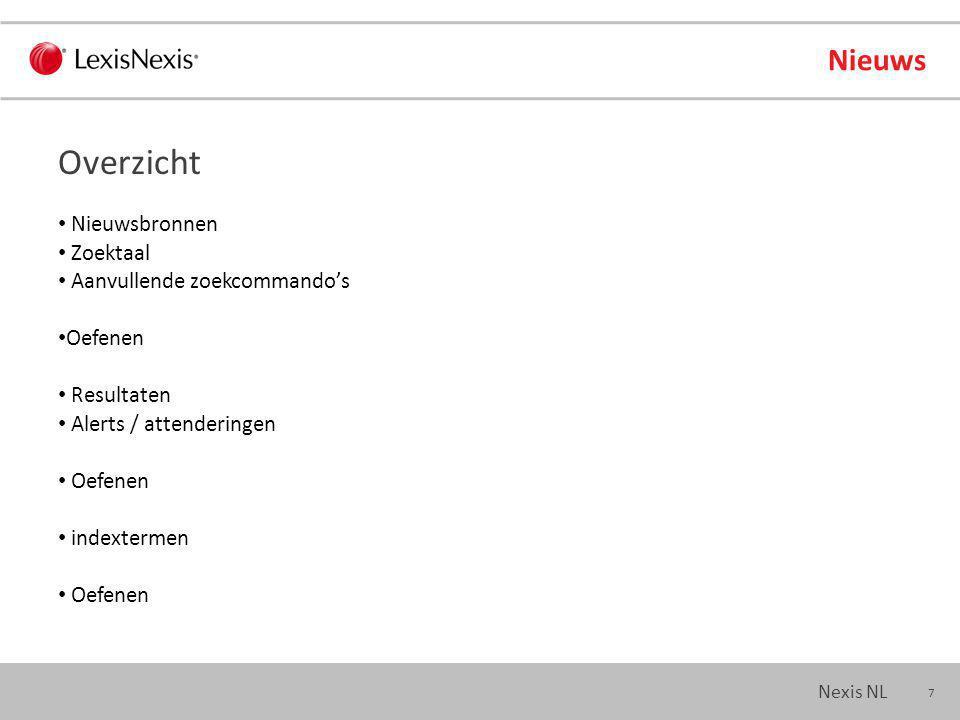 7 Nexis NL Nieuws Nieuwsbronnen Zoektaal Aanvullende zoekcommando's Oefenen Resultaten Alerts / attenderingen Oefenen indextermen Oefenen Overzicht