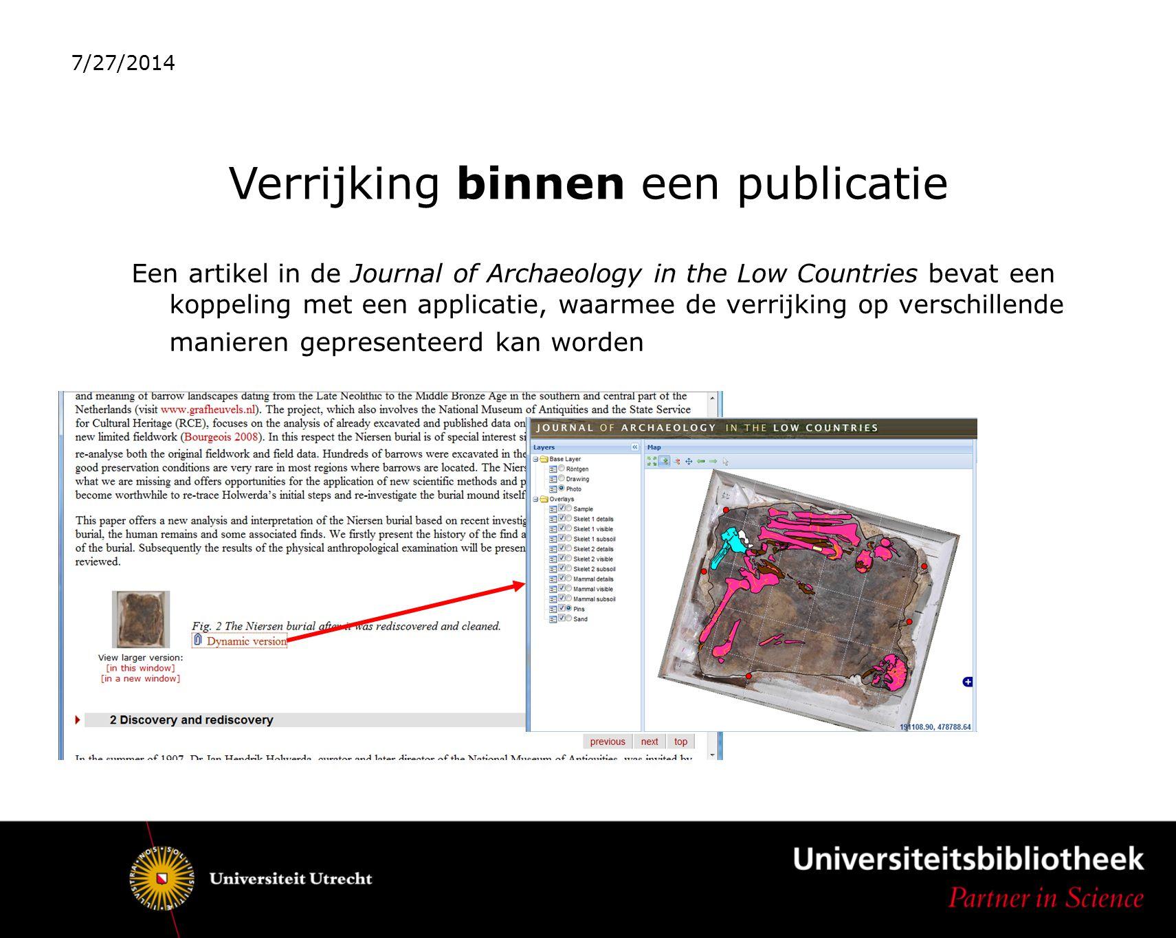Verrijking binnen een publicatie Een artikel in de Journal of Archaeology in the Low Countries bevat een koppeling met een applicatie, waarmee de verrijking op verschillende manieren gepresenteerd kan worden 7/27/2014
