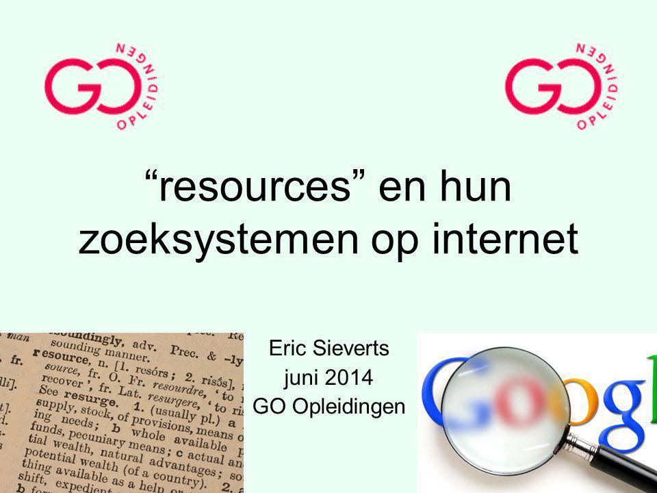 """""""resources"""" en hun zoeksystemen op internet Eric Sieverts juni 2014 GO Opleidingen"""