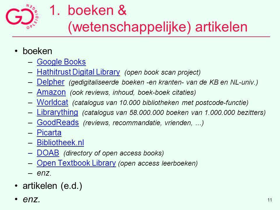 1.boeken & (wetenschappelijke) artikelen boeken –Google BooksGoogle Books –Hathitrust Digital Library (open book scan project)Hathitrust Digital Libra