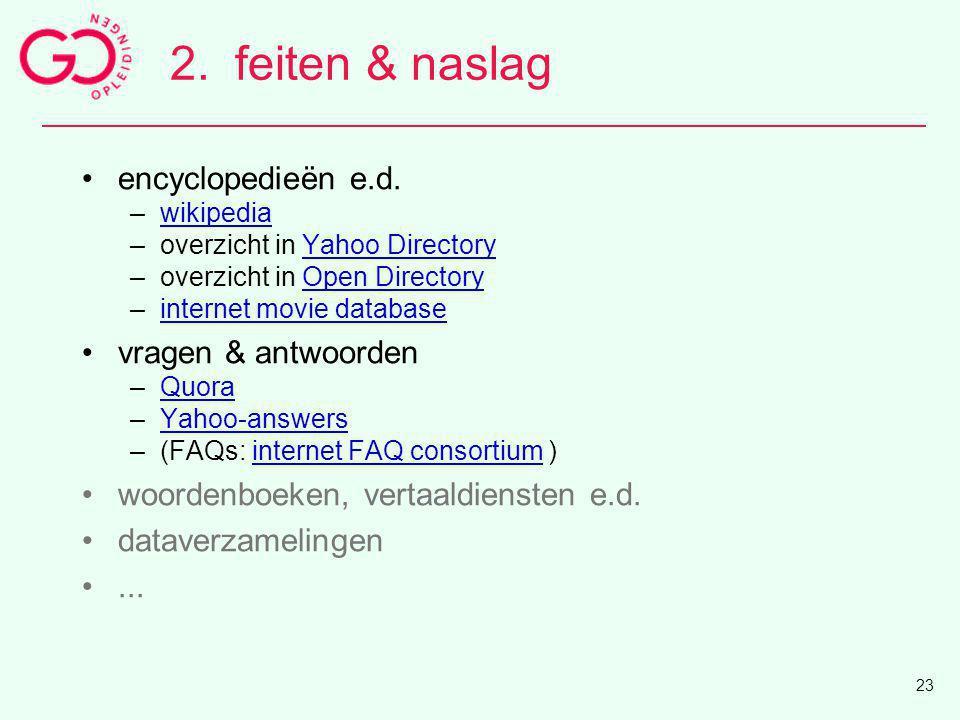 2.feiten & naslag encyclopedieën e.d. –wikipediawikipedia –overzicht in Yahoo DirectoryYahoo Directory –overzicht in Open DirectoryOpen Directory –int