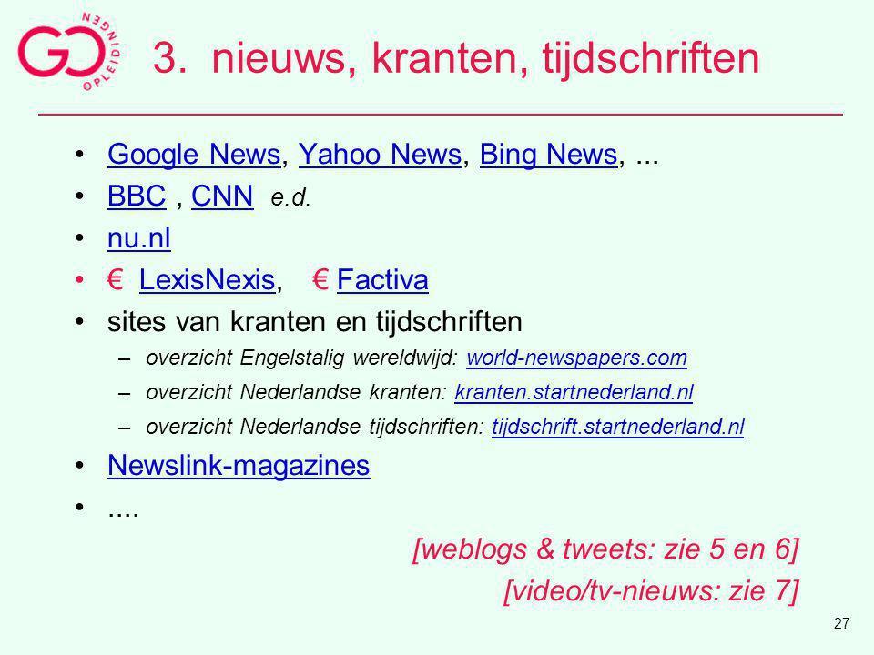 3.nieuws, kranten, tijdschriften Google News, Yahoo News, Bing News,...Google NewsYahoo NewsBing News BBC, CNN e.d.BBCCNN nu.nl € LexisNexis, € Factiv