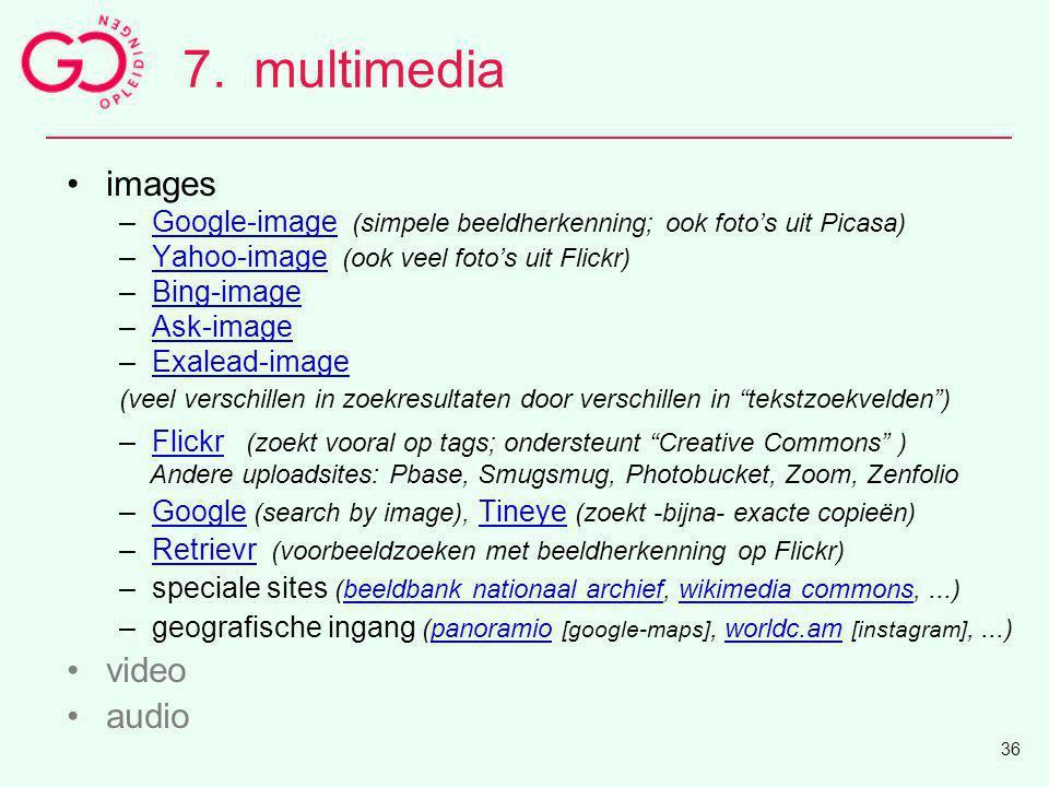 7.multimedia images –Google-image (simpele beeldherkenning; ook foto's uit Picasa)Google-image –Yahoo-image (ook veel foto's uit Flickr)Yahoo-image –B