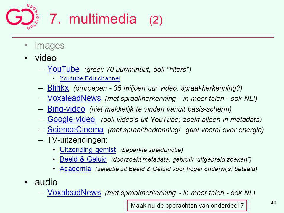 7.multimedia (2) images video –YouTube (groei: 70 uur/minuut, ook