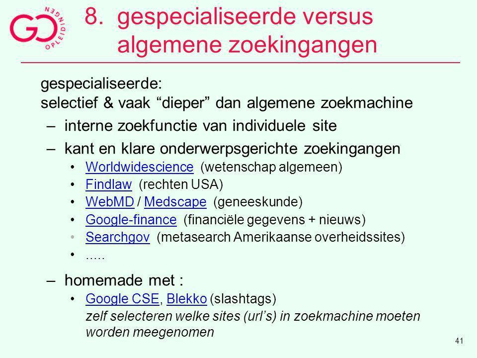 """8.gespecialiseerde versus algemene zoekingangen gespecialiseerde: selectief & vaak """"dieper"""" dan algemene zoekmachine –interne zoekfunctie van individu"""