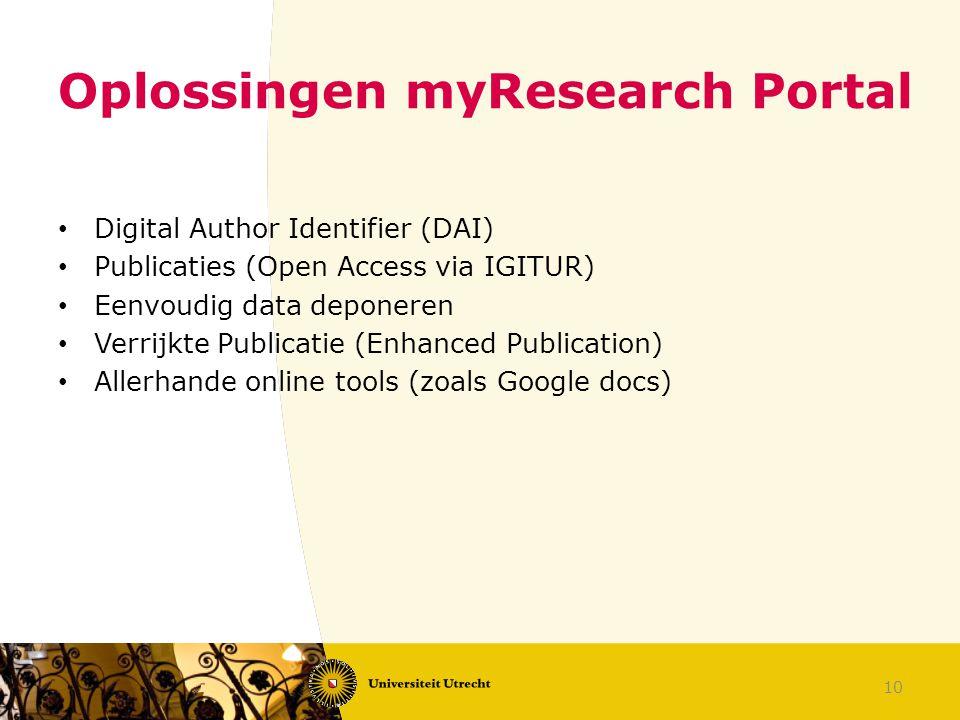Oplossingen myResearch Portal Digital Author Identifier (DAI) Publicaties (Open Access via IGITUR) Eenvoudig data deponeren Verrijkte Publicatie (Enhanced Publication) Allerhande online tools (zoals Google docs) 10