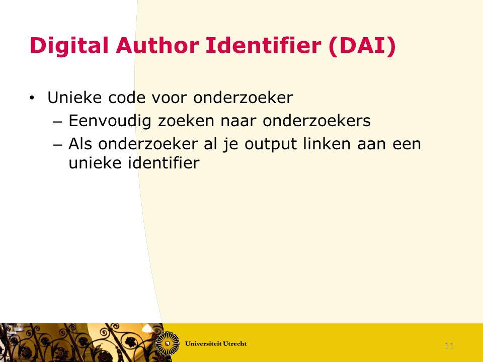 Digital Author Identifier (DAI) Unieke code voor onderzoeker – Eenvoudig zoeken naar onderzoekers – Als onderzoeker al je output linken aan een unieke identifier 11