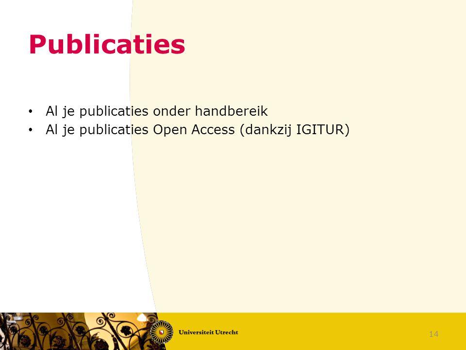 Publicaties Al je publicaties onder handbereik Al je publicaties Open Access (dankzij IGITUR) 14