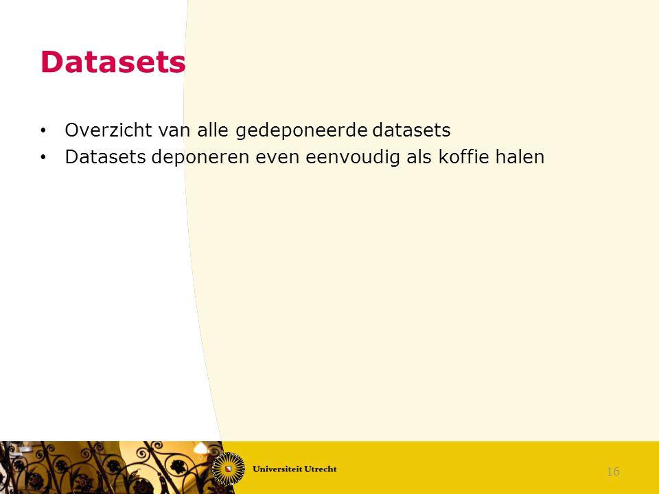 Datasets Overzicht van alle gedeponeerde datasets Datasets deponeren even eenvoudig als koffie halen 16