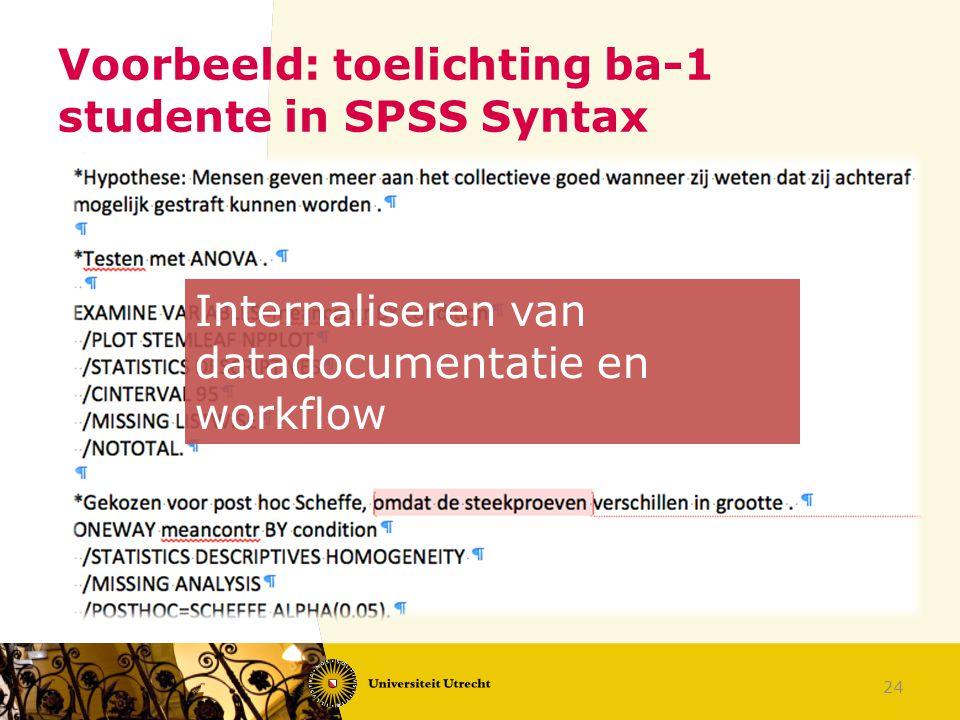 Voorbeeld: toelichting ba-1 studente in SPSS Syntax 24 Internaliseren van datadocumentatie en workflow