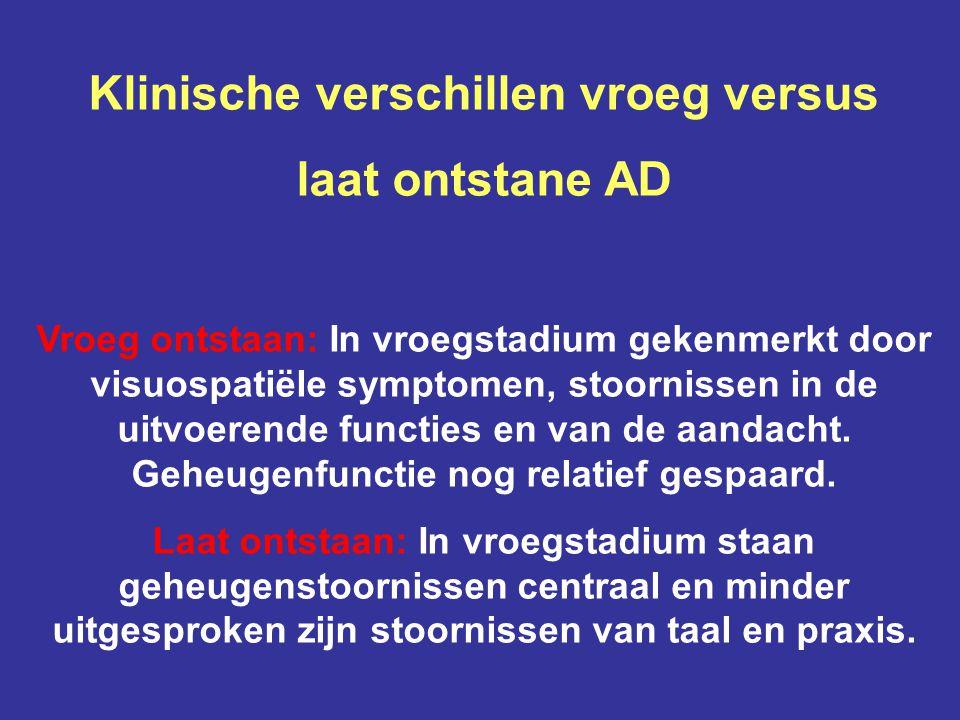 Klinische verschillen vroeg versus laat ontstane AD Vroeg ontstaan: In vroegstadium gekenmerkt door visuospatiële symptomen, stoornissen in de uitvoer