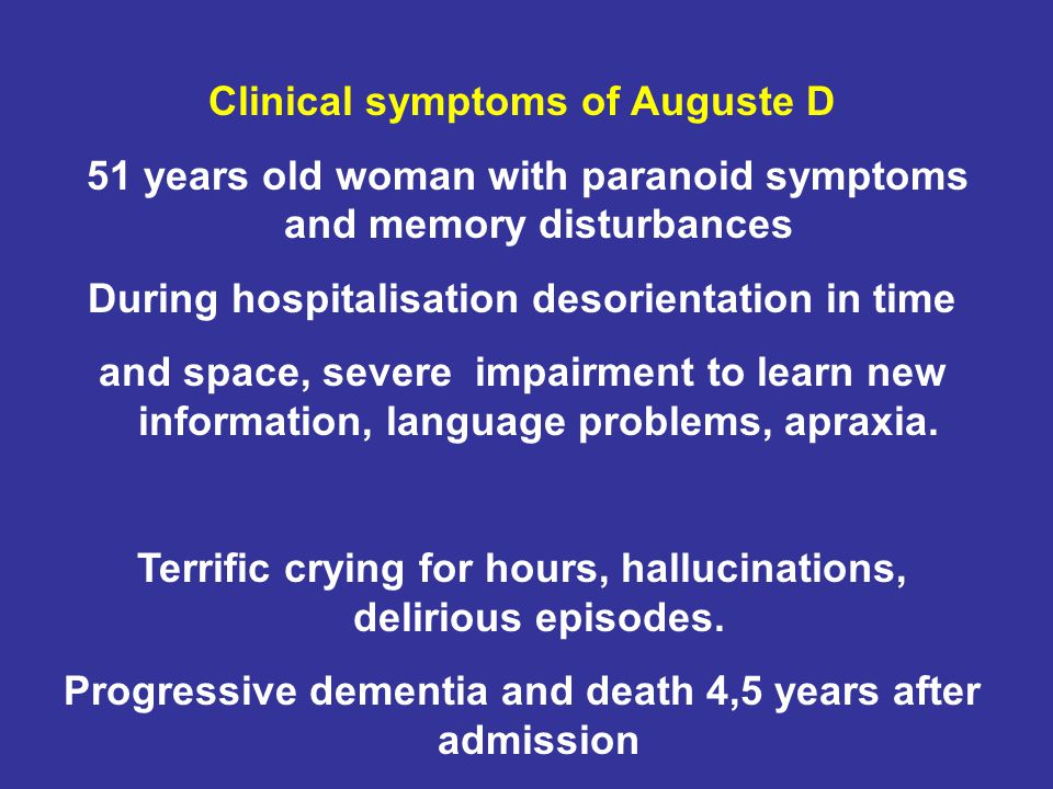 Clinical symptoms of Auguste D 51 years old woman with paranoid symptoms and memory disturbances During hospitalisation desorientation in time and spa