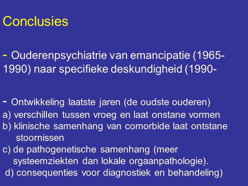 Conclusies - Ouderenpsychiatrie van emancipatie (1965- 1990) naar specifieke deskundigheid (1990- - Ontwikkeling laatste jaren (de oudste ouderen) a)