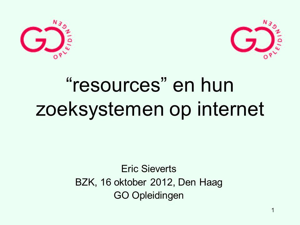 """1 """"resources"""" en hun zoeksystemen op internet Eric Sieverts BZK, 16 oktober 2012, Den Haag GO Opleidingen"""