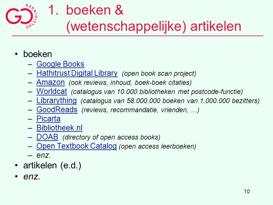 10 1.boeken & (wetenschappelijke) artikelen boeken –Google BooksGoogle Books –Hathitrust Digital Library (open book scan project)Hathitrust Digital Li