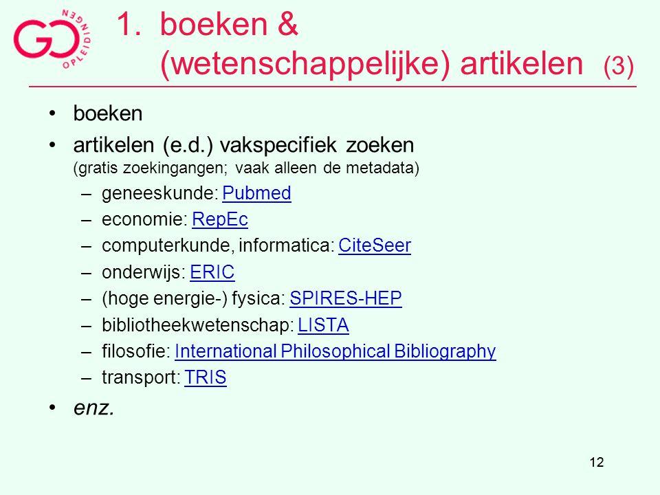 12 1.boeken & (wetenschappelijke) artikelen (3) boeken artikelen (e.d.) vakspecifiek zoeken (gratis zoekingangen; vaak alleen de metadata) –geneeskund