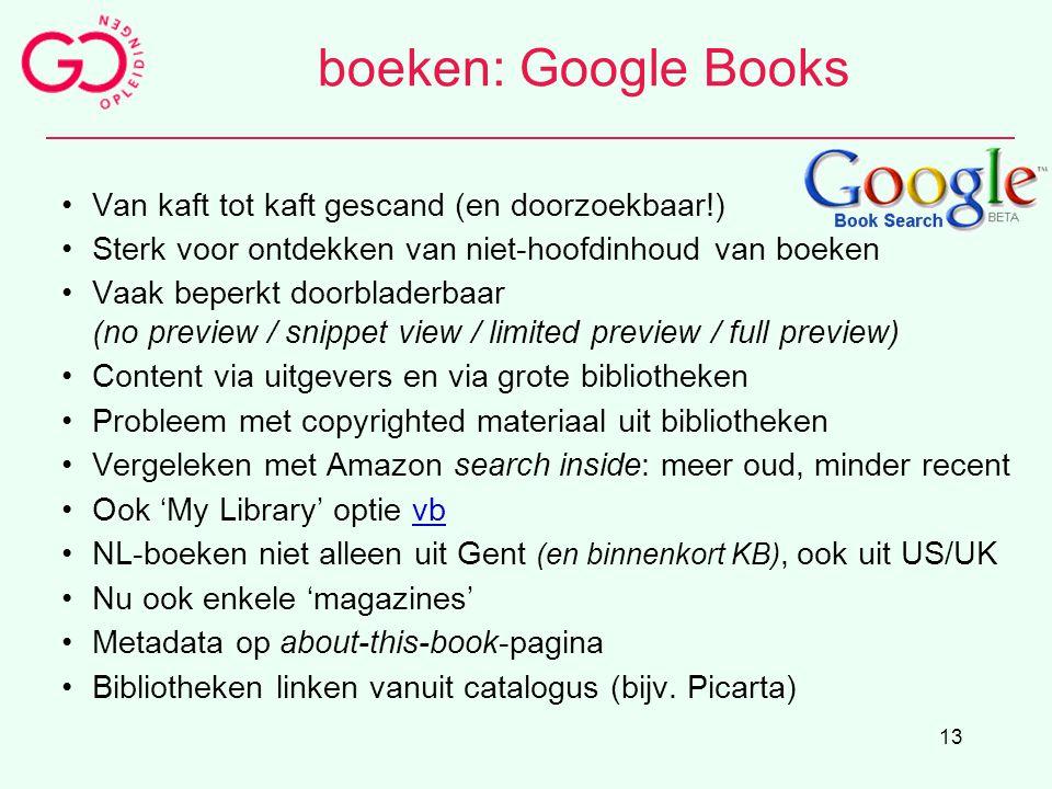13 boeken: Google Books Van kaft tot kaft gescand (en doorzoekbaar!) Sterk voor ontdekken van niet-hoofdinhoud van boeken Vaak beperkt doorbladerbaar